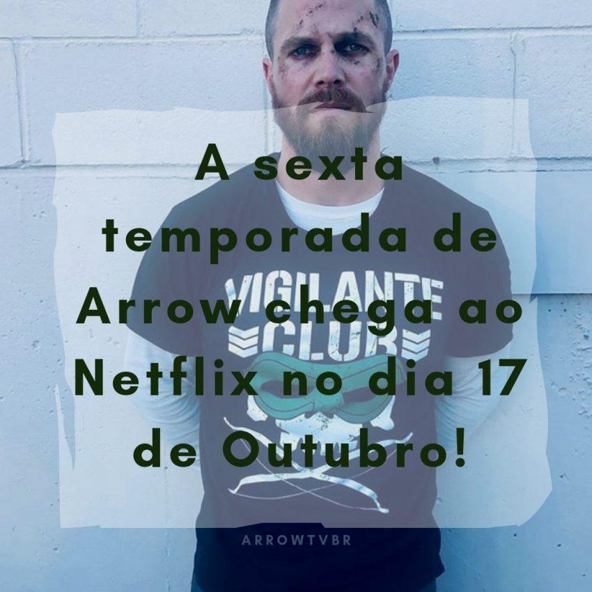 A sexta temporada de arrow finalmente ganha data de estreia na Netflix
